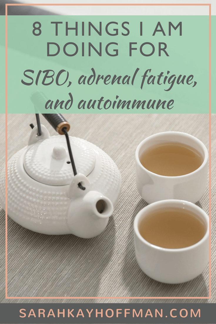 8 Things I Am Doing for SIBO, Adrenal Fatigue and Autoimmune www.sarahkayhoffman.com #adrenalfatigue #SIBO #autoimmune #ibs #guthealth #healthyliving
