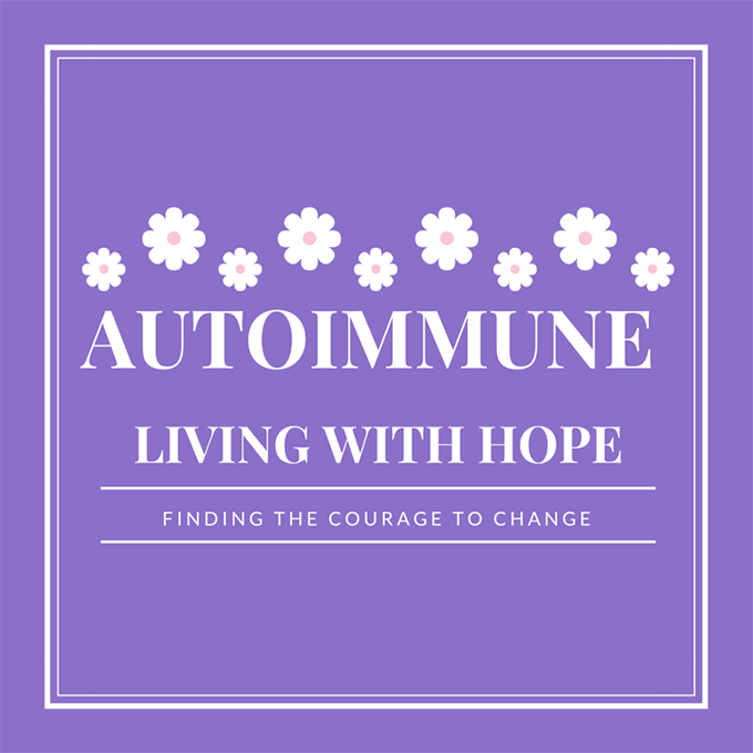 Living with an Autoimmune Disease Autoimmune Living with Hope Courage This Blog sarahkayhoffman.com