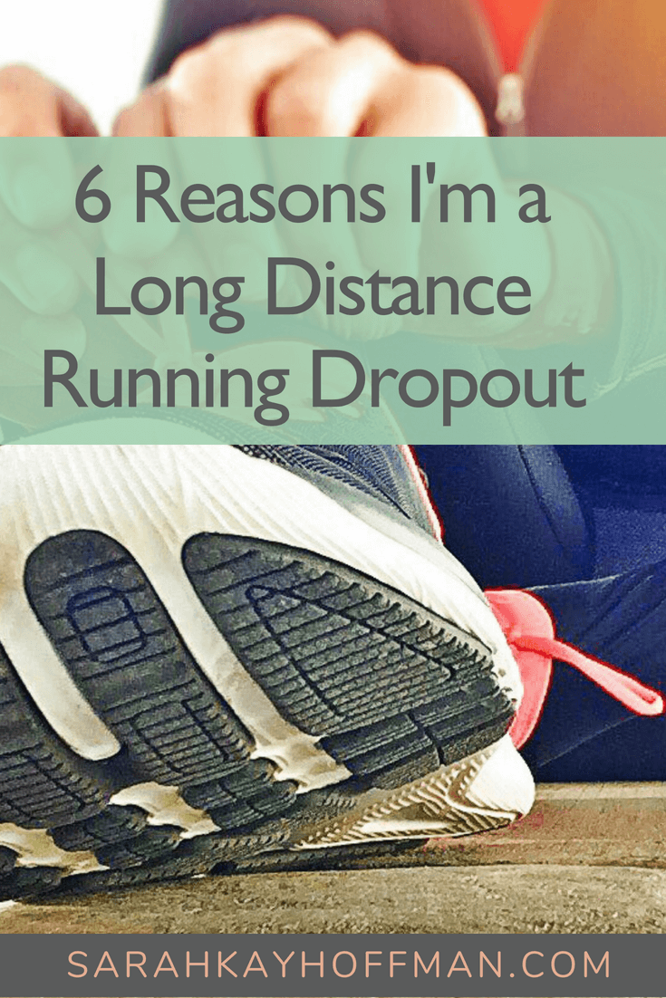 6 reasons I am a long distance running dropout www.sarahkayhoffman.com #run #running #fitness #runner