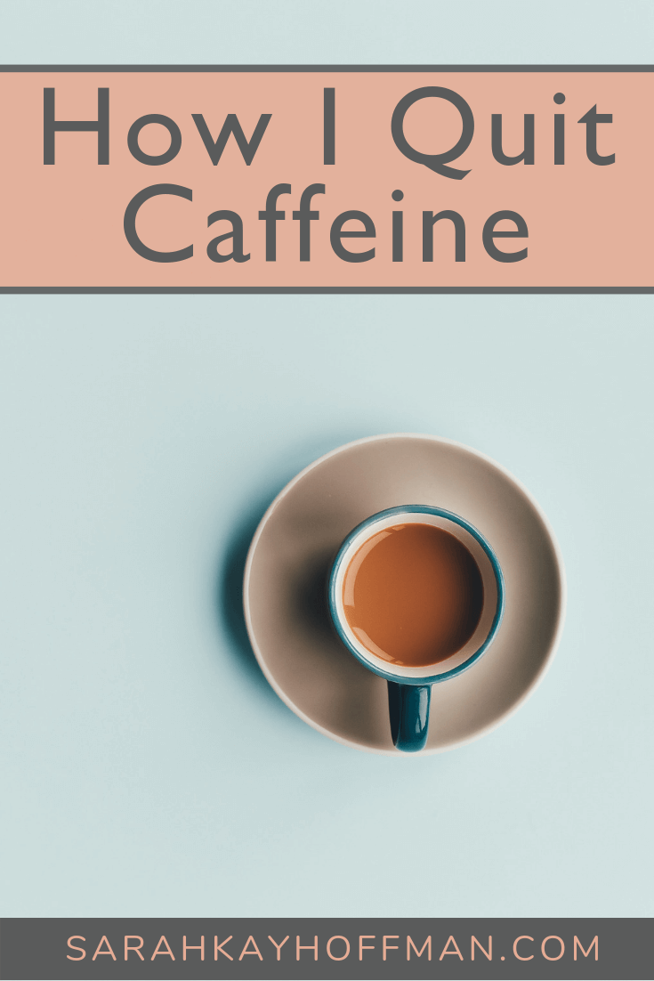 How I Quit Caffeine Coffee www.sarahkayhoffman.com #coffee #caffeine #healthyliving #healthylifestyle #nutrition #healthcoach