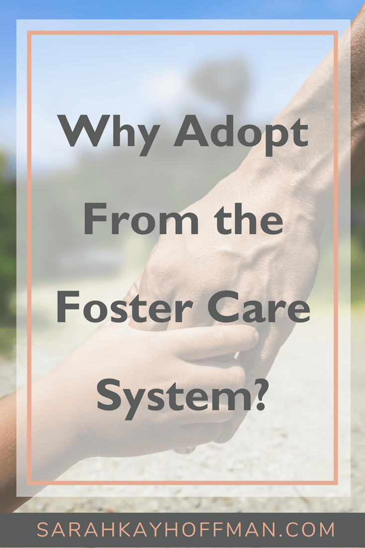 Why Adopt from the Foster Care System www.sarahkayhoffman.com #fostercare #adopt #adoption #motherhood