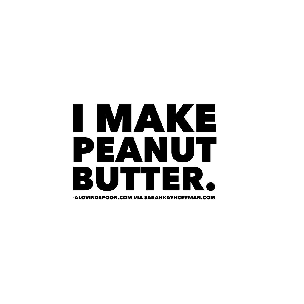 I make peanut butter. sarahkayhoffman.com alovingspoon.com