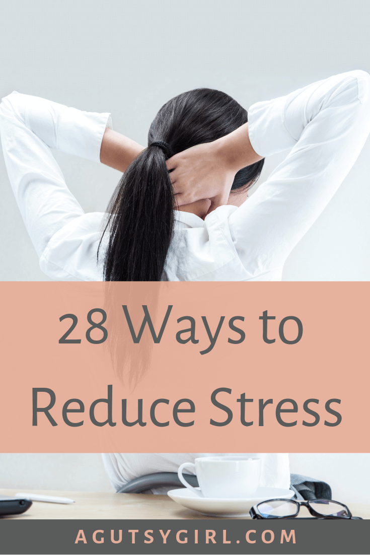 28 Ways to Reduce Stress agutsygirl.com #stress #healthyliving #guthealth #ibs