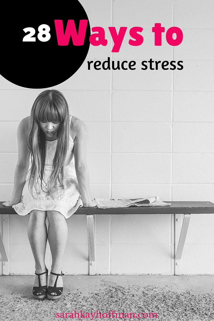 28 Ways to Reduce Stress sarahkayhoffman.com