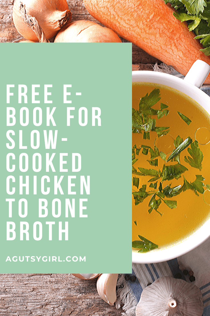 Free e-book for Slow-Cooked Chicken to Bone Broth agutsygirl.com #guthealth #bonebroth #bonebrothheals #healthyliving