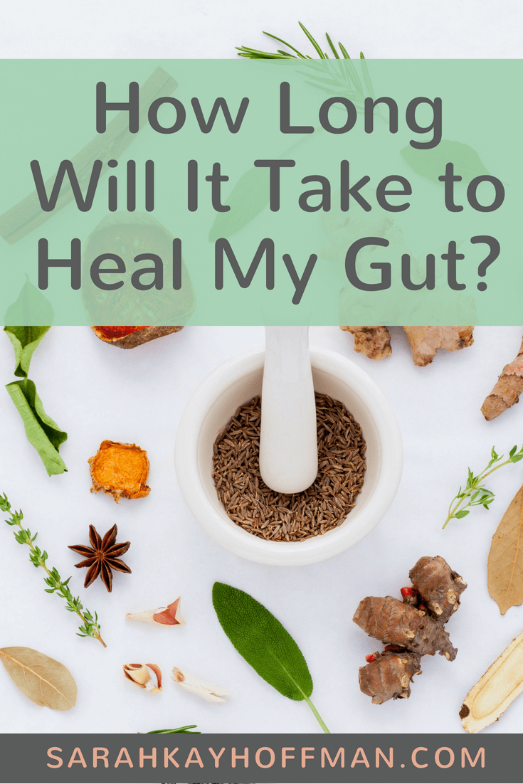 How Long Will it Take to Heal My Gut? www.sarahkayhoffman.com #guthealth #SIBO #IBS #healthyliving