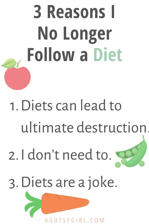 Why I No Longer Follow a Diet 3 reasons agutsygirl.com #undiet #guthealth #dieting