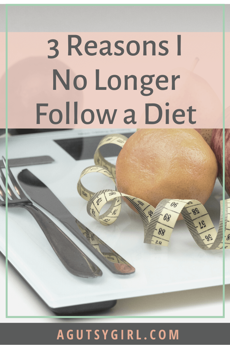 Why I No Longer Follow a Diet 3 reasons agutsygirl.com #undiet #guthealth #healthyliving