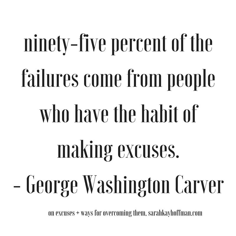 Excuses (Plus 9 Ways to Stop Making Them) Inspire Quote sarahkayhoffman.com