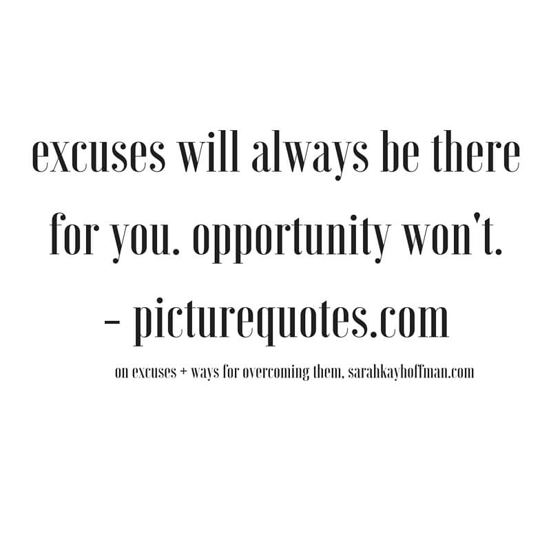 Excuses (Plus 9 Ways to Stop Making Them) Quotes sarahkayhoffman.com