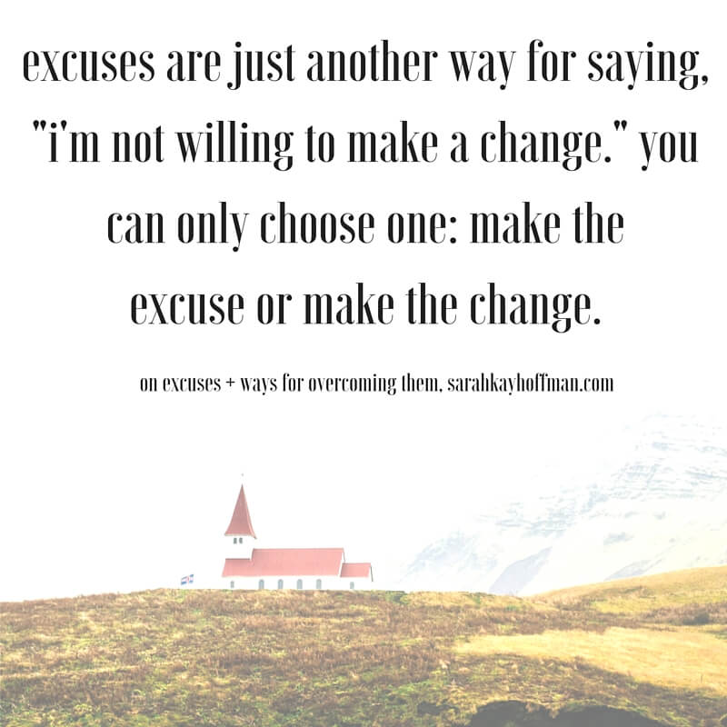 Excuses (Plus 9 Ways to Stop Making Them) sarahkayhoffman.com with Sarah Kay Hoffman Quote Inspire