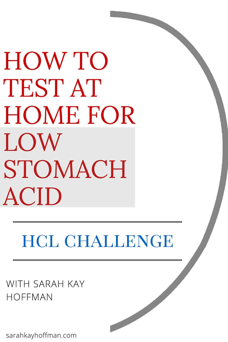 How to Test At Home for Low Stomach Acid, HCL Challenge sarahkayhoffman.com