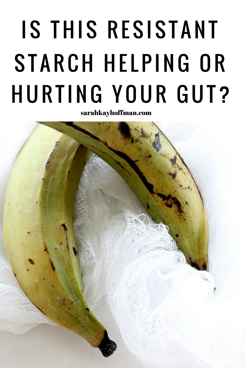 Is This Resistant Starch Helping or Hurting Your Gut? IBS IBD Leaky Gut sarahkayhoffman.com