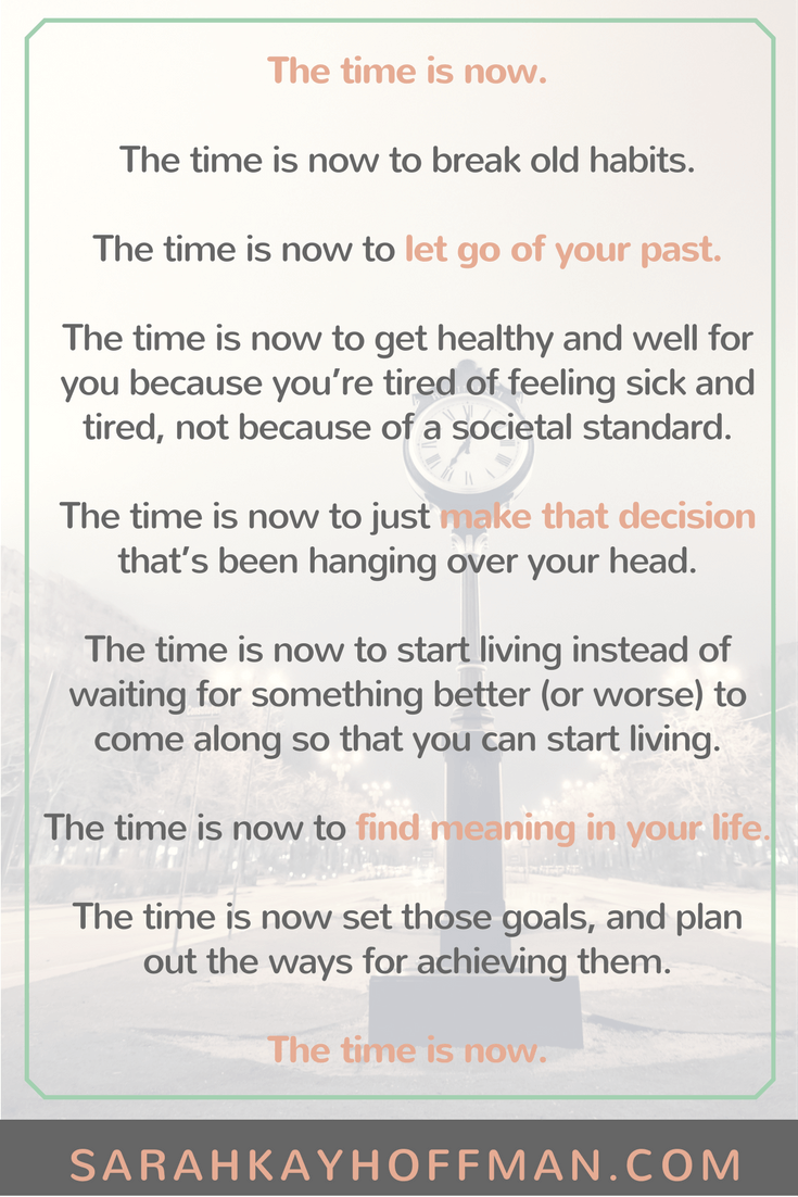 The Time is Now sarahkayhoffman.com New Year Inspire Goals