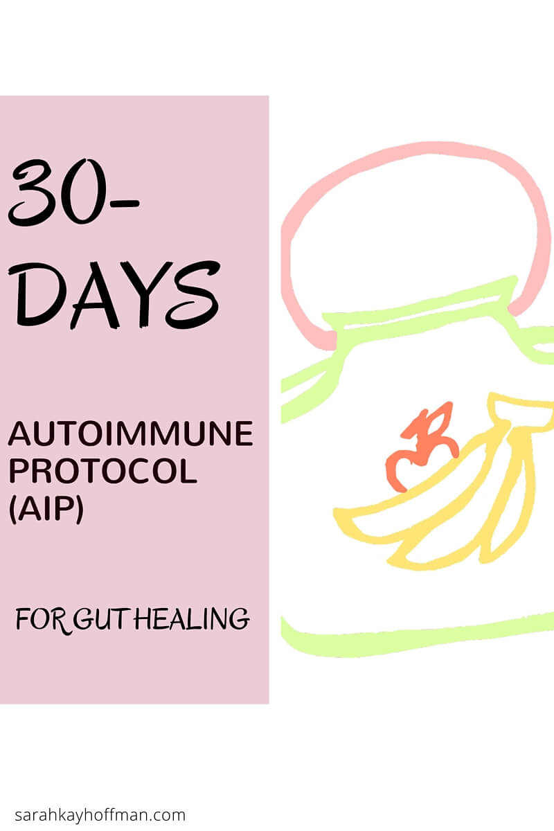 Gut Healing is Not a Diet...or Maybe It Is? sarahkayhoffman.com 30 days autoimmune protocol