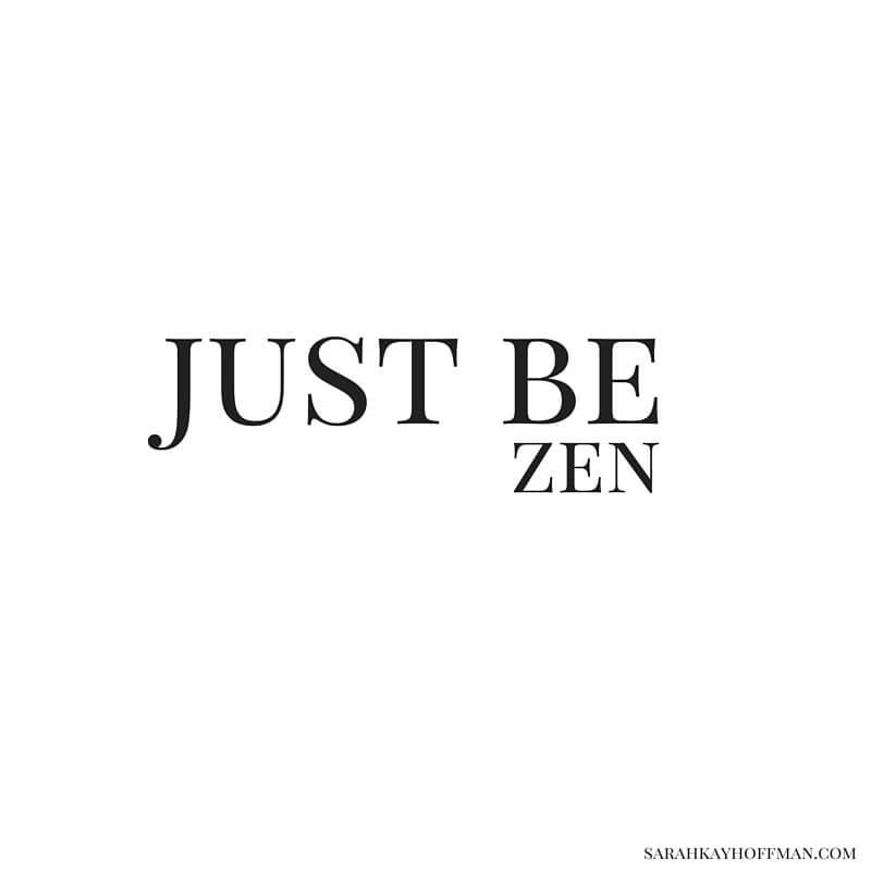 Just Be Zen sarahkayhoffman.com