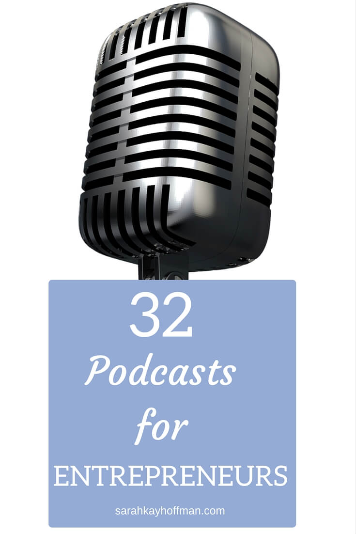 Top 32 Podcasts for Entrepreneurs sarahkayhoffman.com