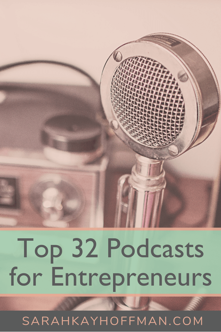 Top 32 Podcasts for Entrepreneurs www.sarahkayhoffman.com #podcast #entrepreneur #mompreneur #business