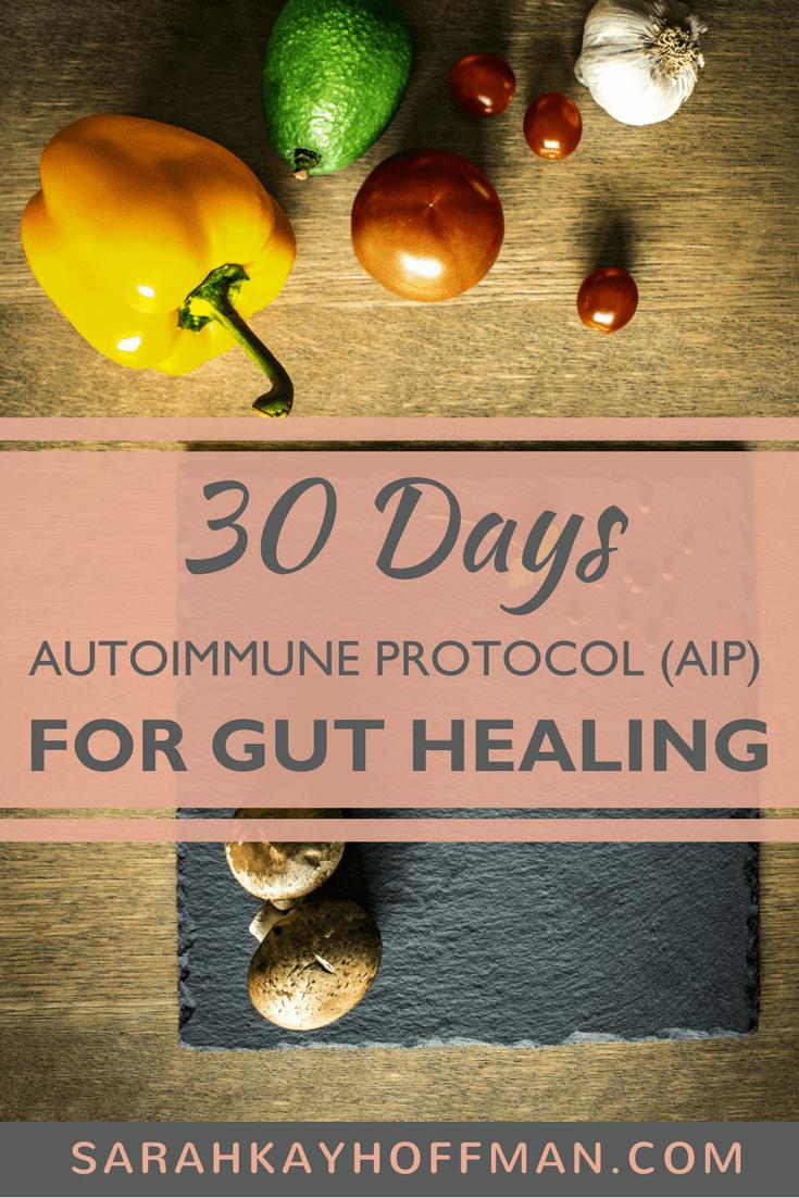 30 Days AIP www.sarahkayhoffman.com #autoimmune #guthealing #healthyliving
