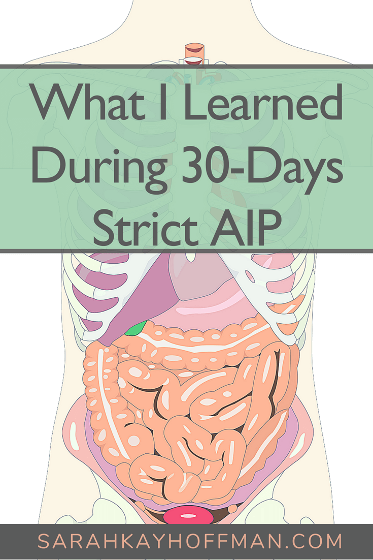 What I Learned During 30 Days Strict AIP www.sarahkayhoffman.com gut skin brain #skin #aip #guthealth #digestivesystem #healthyliving