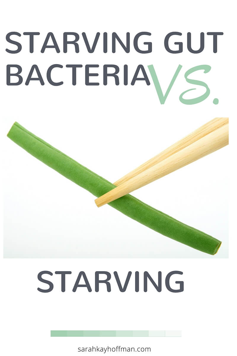 How to Starve Gut Bacteria Starving Gut Bacteria vs. Starving sarahkayhoffman.com