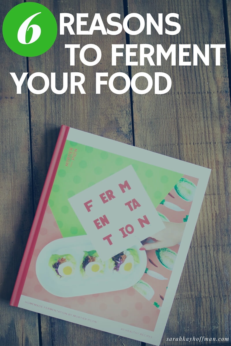 How to Easily Ferment Your Own Vegetables sarahkayhoffman.com 6 Reasons to Ferment Your Food