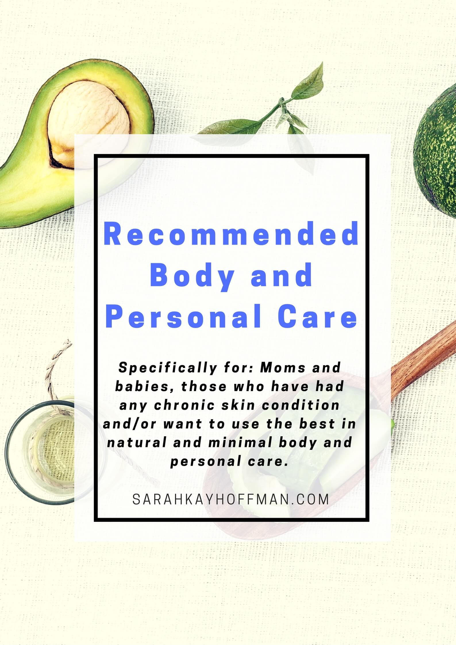 Recommended Body and Personal Care via sarahkayhoffman.com