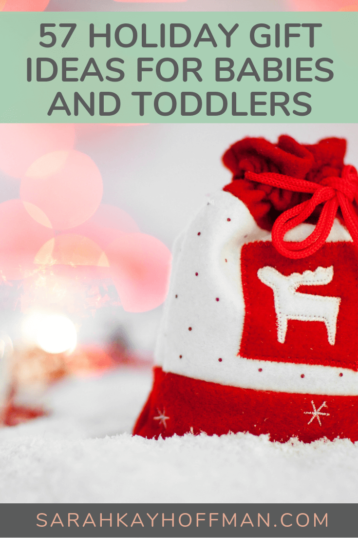 57 Holiday Gift Ideas for Babies and Toddlers www.sarahkayhoffman.com #holiday #giftideas #babygift #christmasgifts