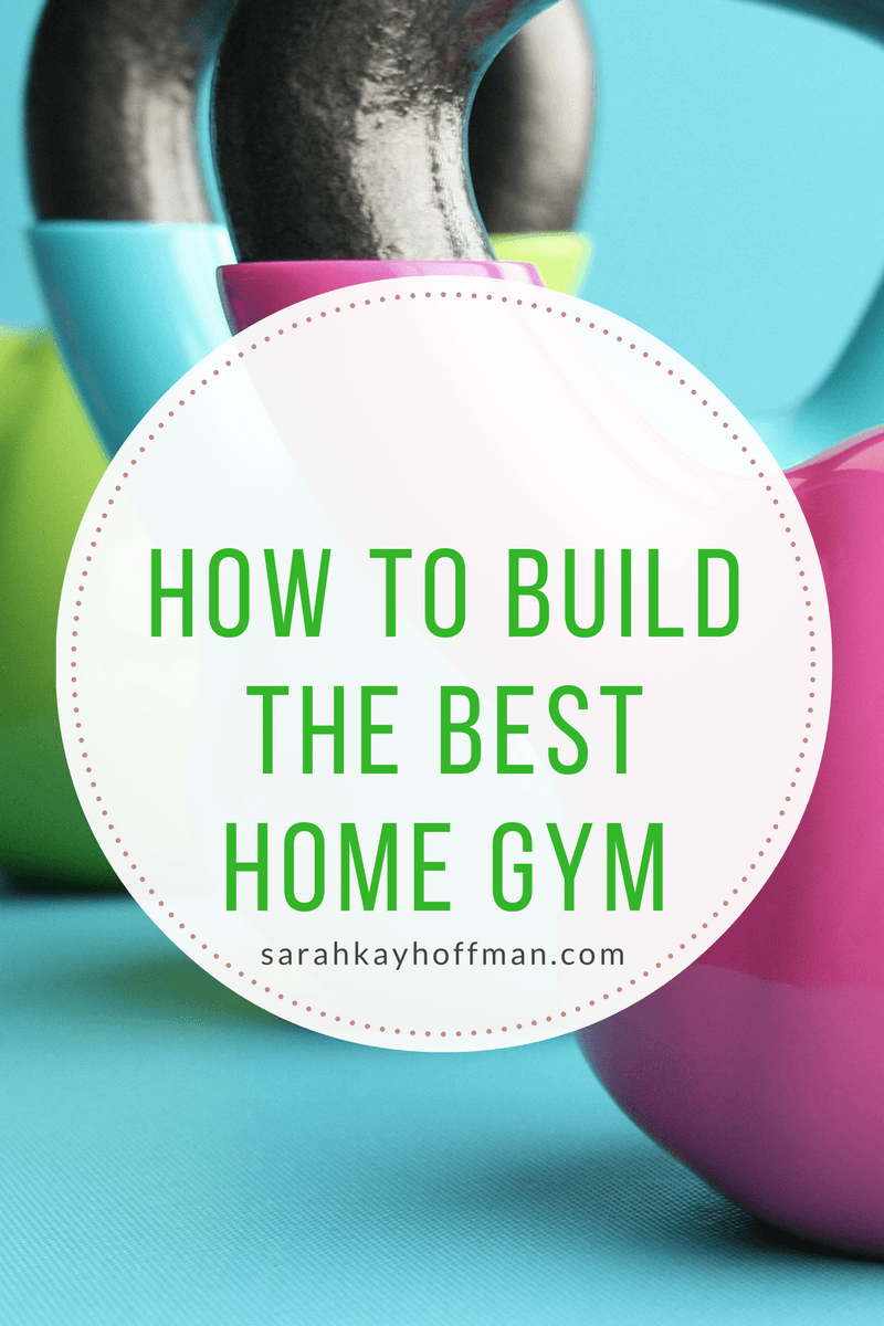 How to Build the Best Home Gym sarahkayhoffman.com Fitness at Home