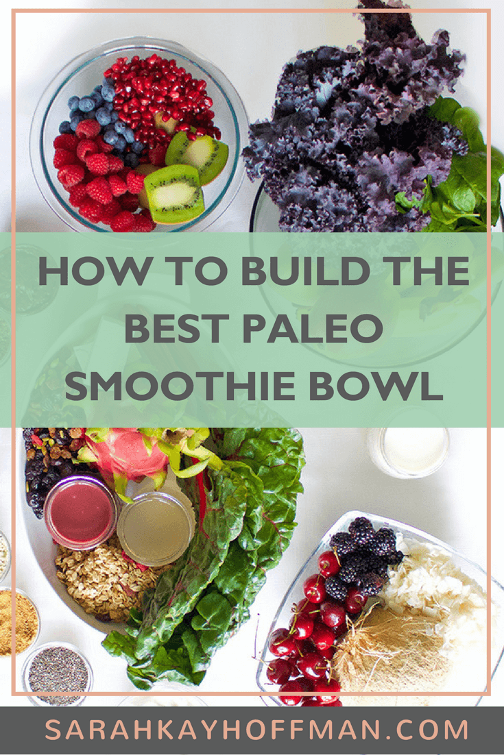 How to Build the Best Paleo Smoothie Bowl www.sarahkayhoffman.com