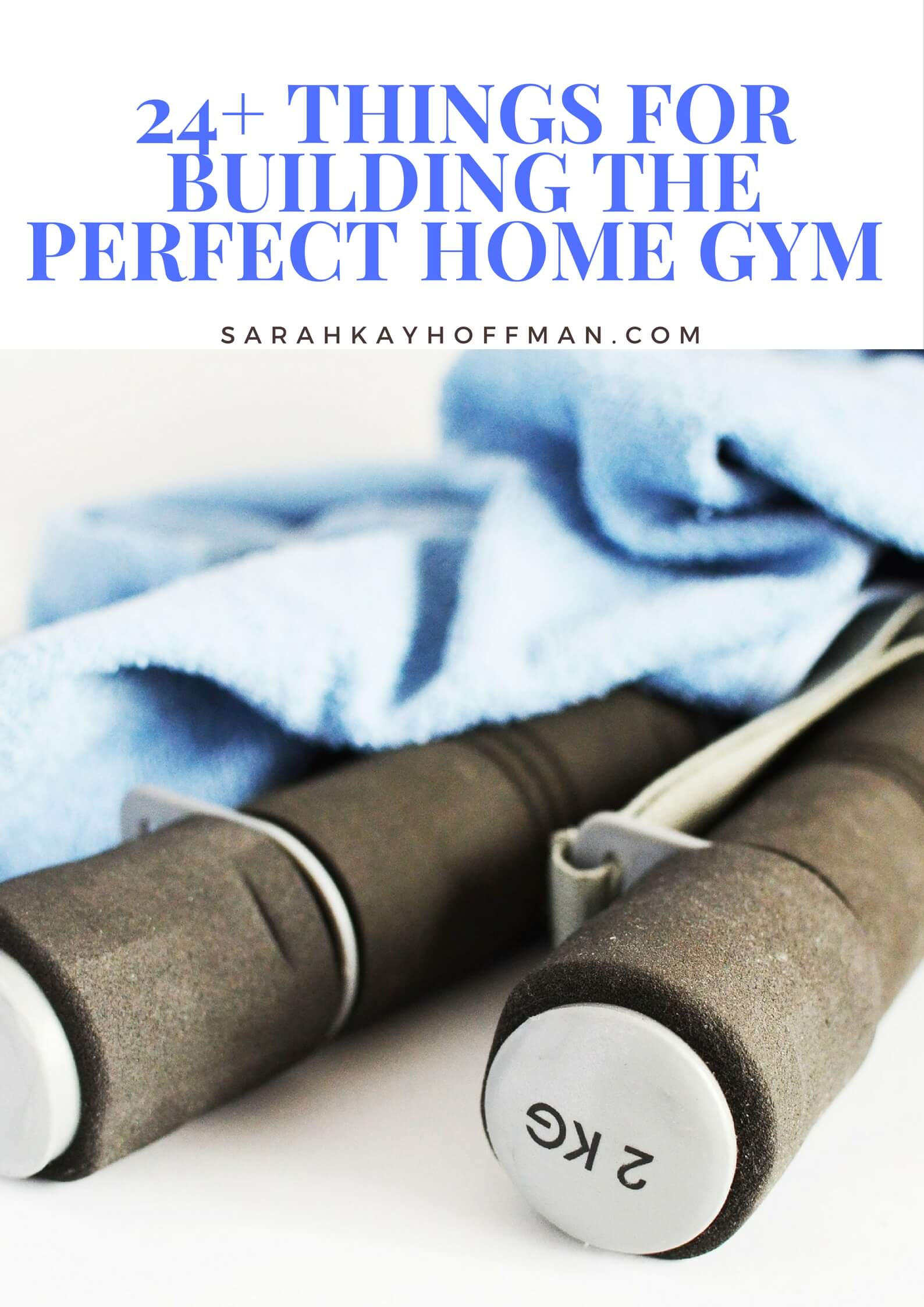 How to Build the Perfect Home Gym 24+ Things for Building the Perfect Home Gym sarahkayhoffman.com