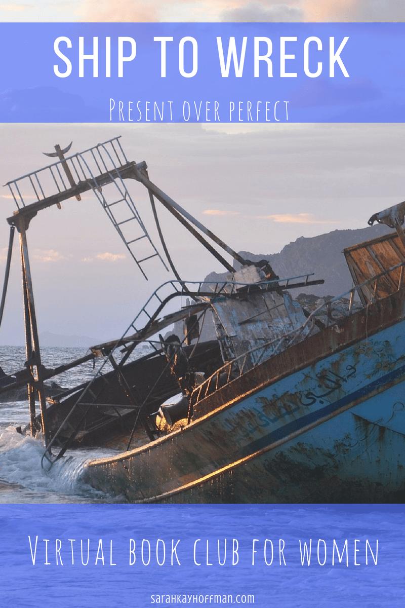Ship to Wreck sarahkayhoffman.com Virtual Book Club for Women Present Over Perfect