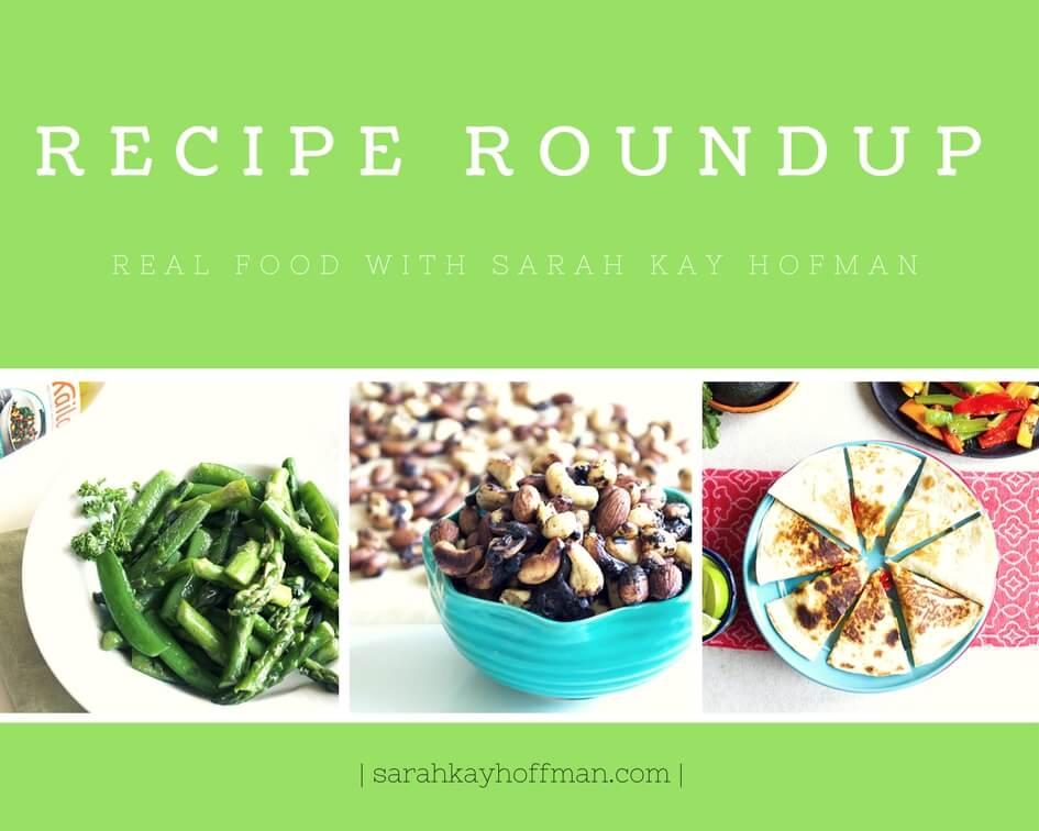 Recipe Roundup Sarah Kay Hoffman Real Food sarahkayhoffman.com