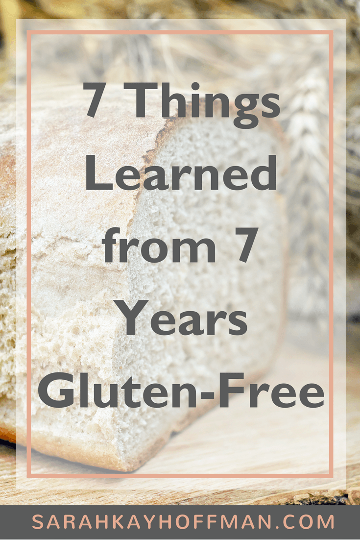 7 Things Learned from 7 Years Gluten Free www.sarahkayhoffman.com #glutenfree #guthealth #healthyliving #glutenfreediet