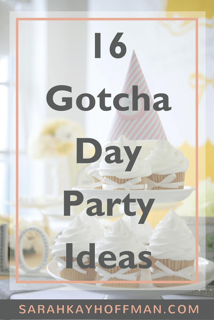 16 Gotcha Day Party Ideas www.sarahkayhoffman.com foster adoption #adoption #fosteradoption #gotchaday