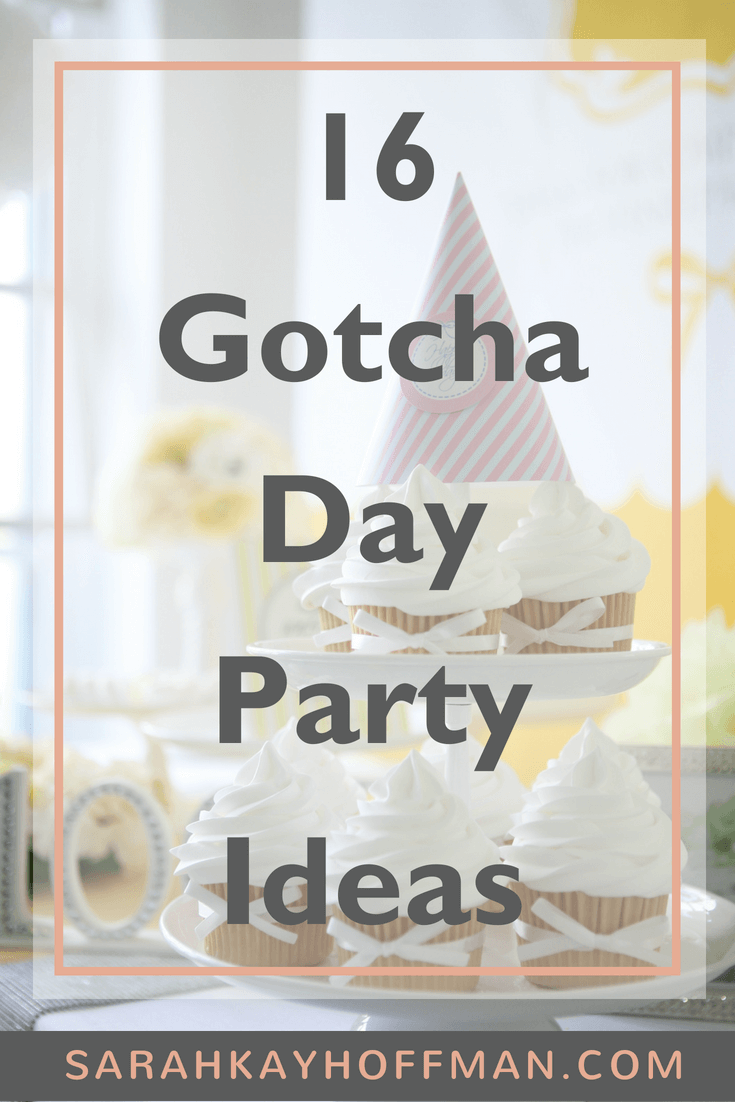16 Gotcha Day Party Ideas - Sarah Kay Hoffman