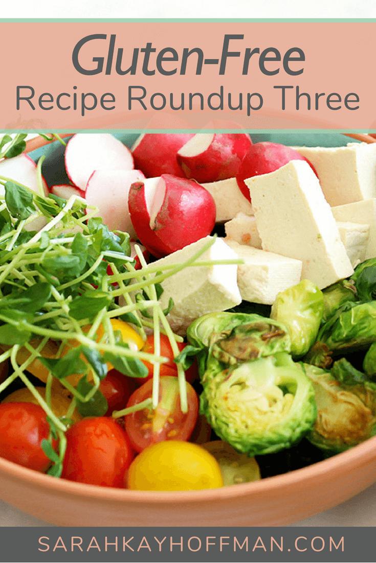 Gluten Free Recipe Roundup Three www.sarahkayhoffman.com #glutenfree #recipe #gfree #dairyfree #healthyliving
