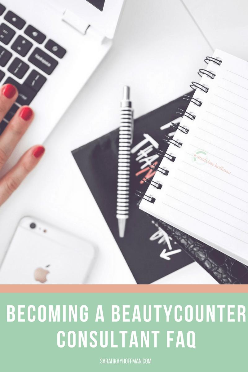 Becoming a Beautycounter Consultant FAQ sarahkayhoffman.com #mompreneur #healthyliving #beautycounter #skincare #girlboss