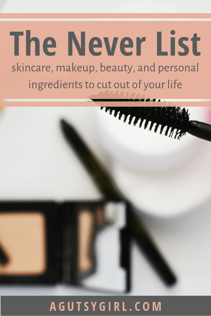 The Never List skincare, makeup, beauty, personal agutsygirl.com #makeup #skincare #guthealth #nontoxic