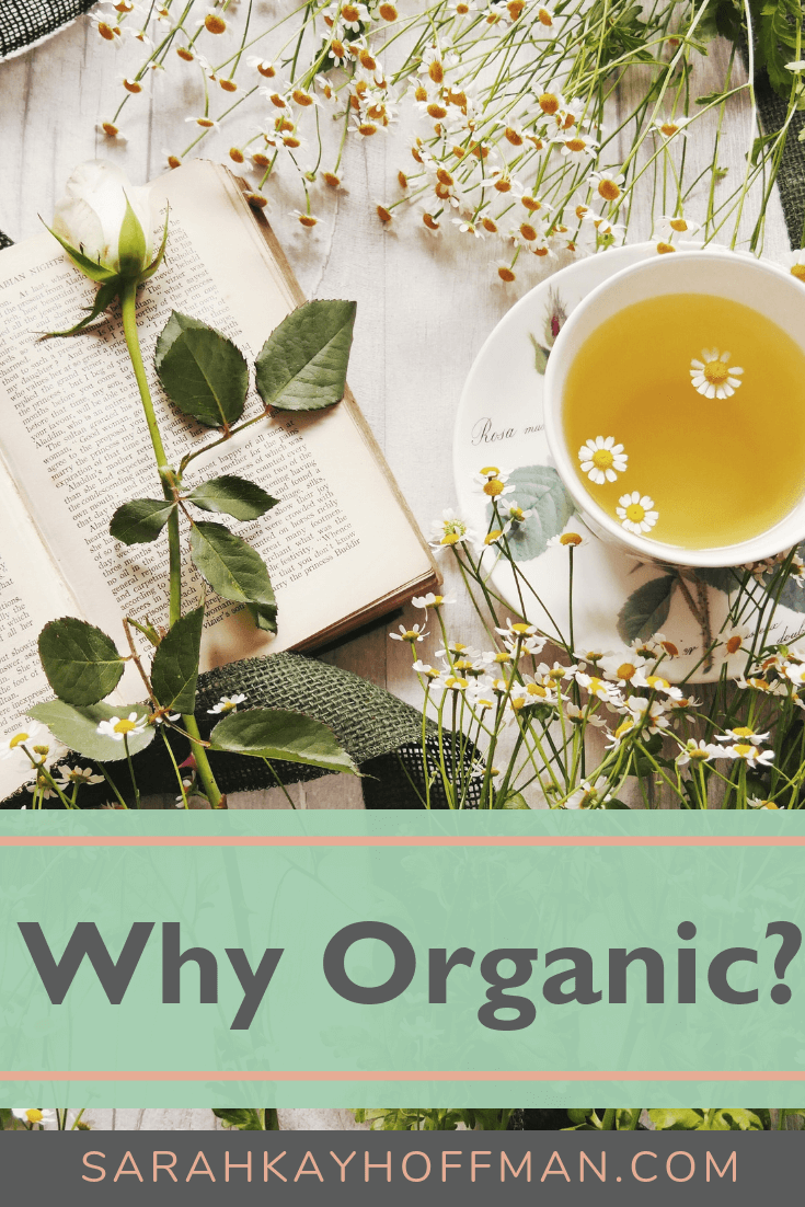 Why Organic www.sarahkayhoffman.com #organic #healthyliving #eatrealfood #wellness