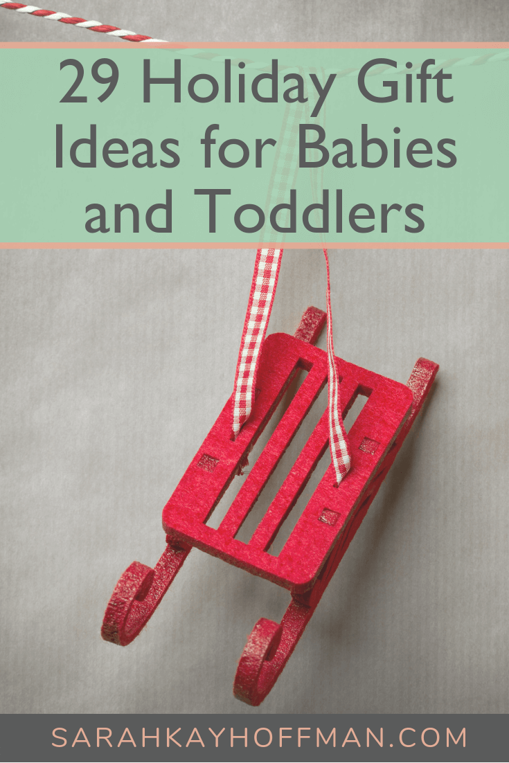 29 Holiday Gift Ideas for Babies and Toddlers www.sarahkayhoffman.com #holiday #giftideas #babygift #christmasgifts
