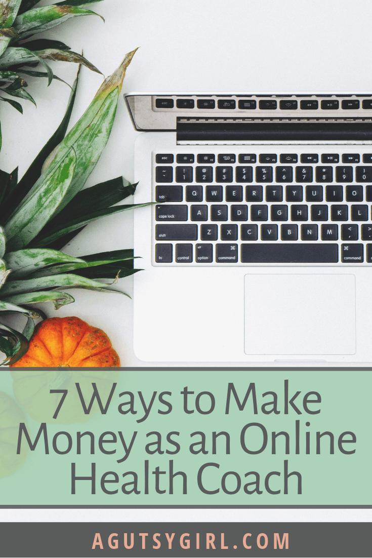 7 Ways to Make Money as an Online Health Coach A Gutsy Girl agutsygirl.com #healthcoach #IIN #mompreneur #healthcoaching