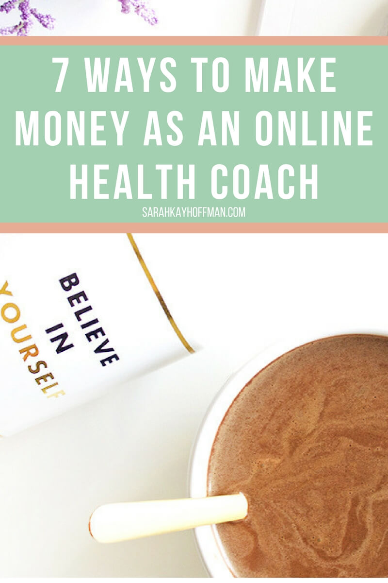 7 ways to make money as an online health coach sarahkayhoffman.com