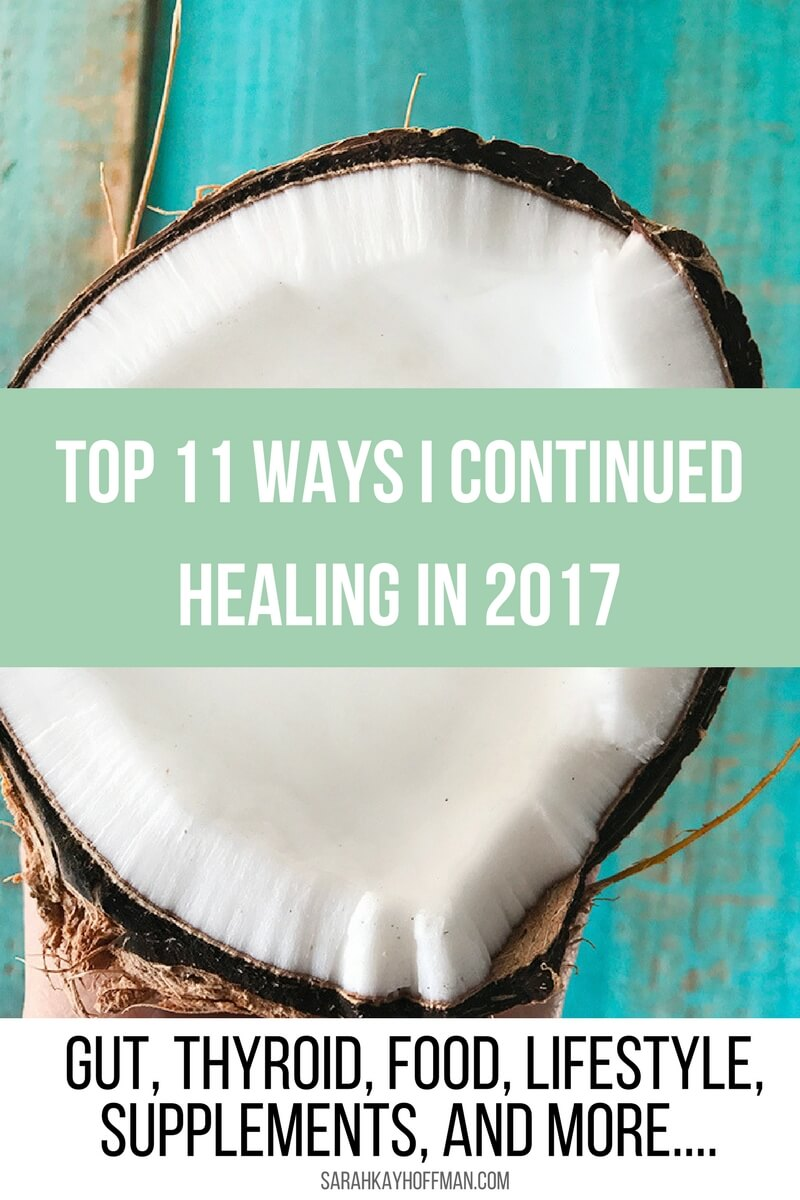 Top 11 Ways I Continued Healing in 2017 sarahkayhoffman.com gut, thyroid, adrenals