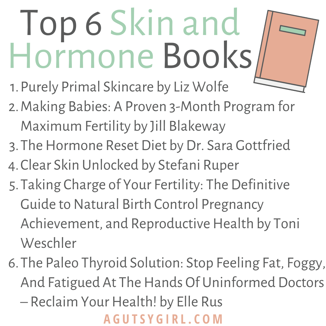 Top 6 Skin and Hormone Books agutsygirl.com #skincare #hormones #guthealth
