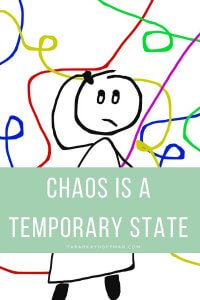 Chaos is a Temporary State sarahkayhoffman.com