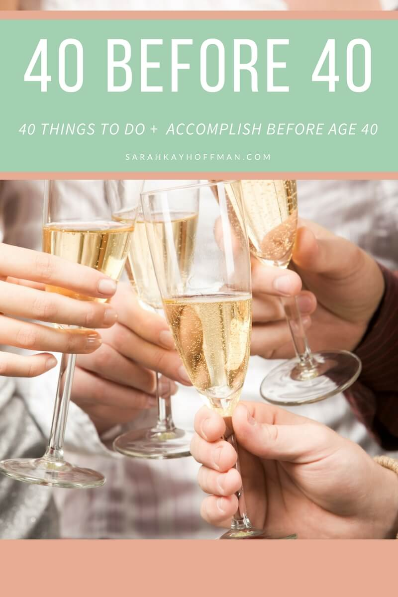 40 Before 40 sarahkayhoffman.com 40 ideas to accomplish before 40 years old