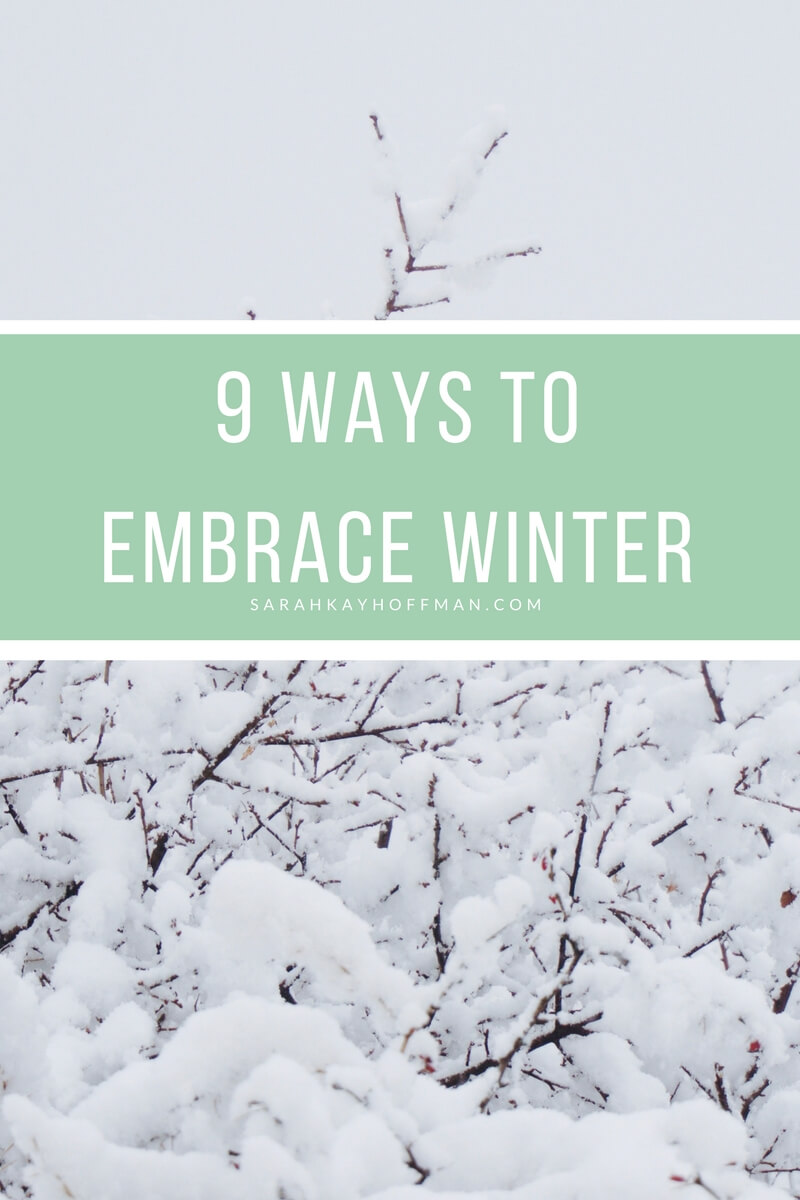 9 Ways to Embrace Winter sarahkayhoffman.com