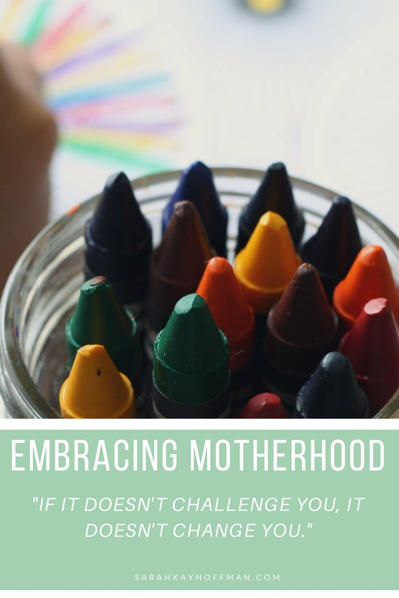 Embracing Motherhood www.sarahkayhoffman.com change challenge quote
