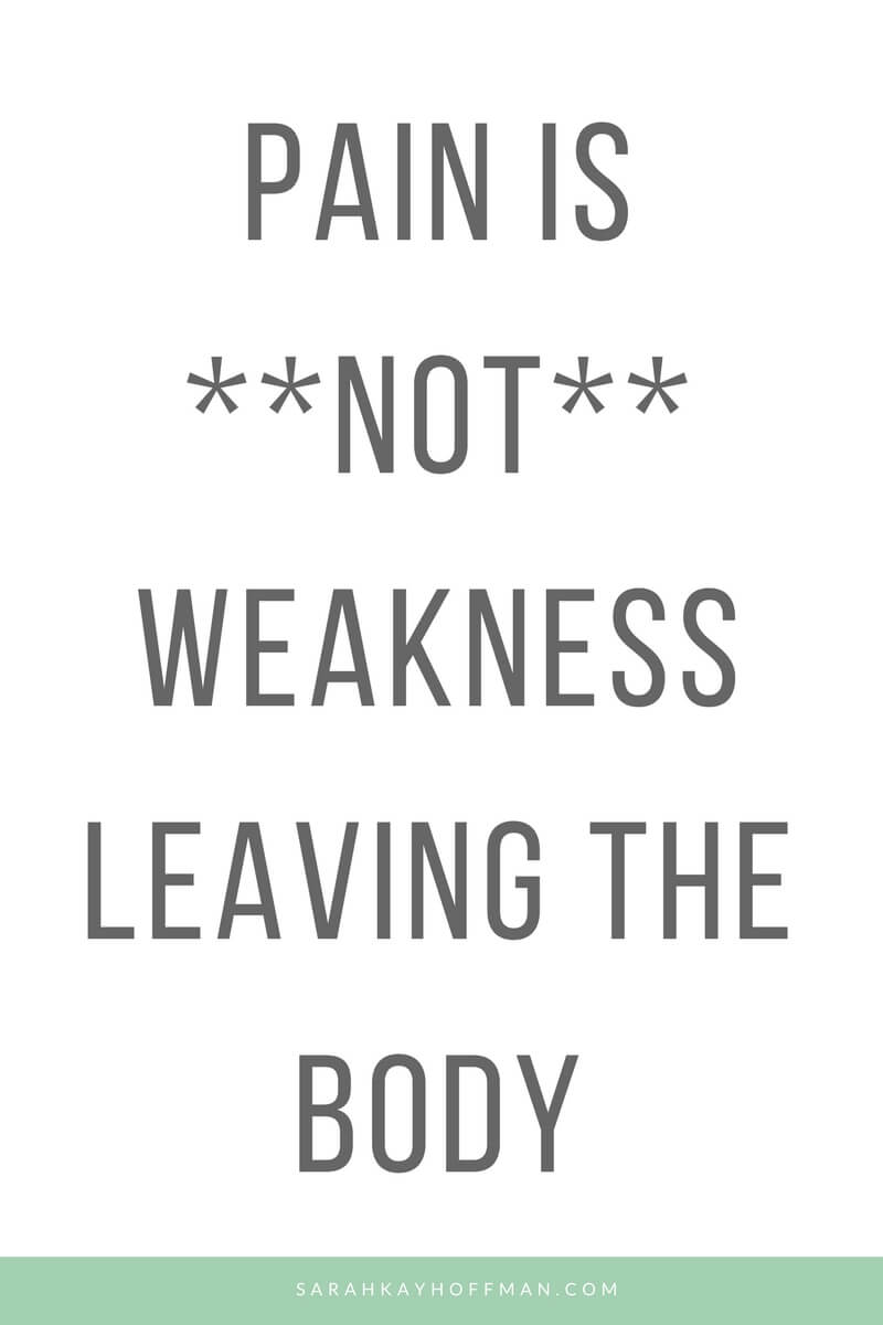 Pain is Not Weakness Leaving the Body www.sarahkayhoffman.com